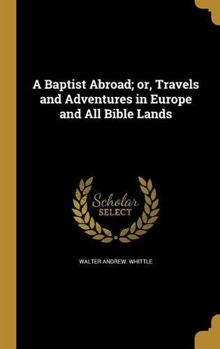 Download A Baptist Abroad; Or, Travels and Adventures in Europe and All Bible Lands pdf epub