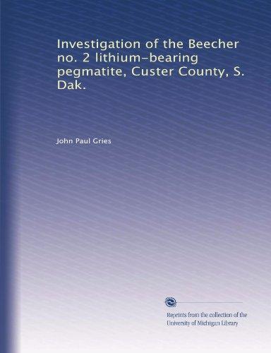 Investigation Of The Beecher No  2 Lithium Bearing Pegmatite  Custer County  S  Dak