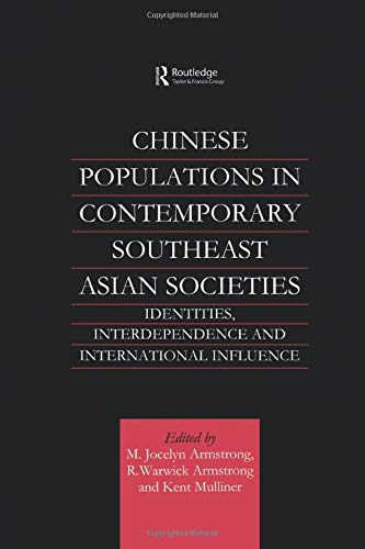 Chinese Populations in Contemporary Southeast Asian Societies: Identities, Interdependence and International Influence M. Jocelyn Armstrong