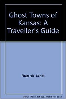 Ghost Towns Of Kansas: A Traveller's Guide Ebook Rar