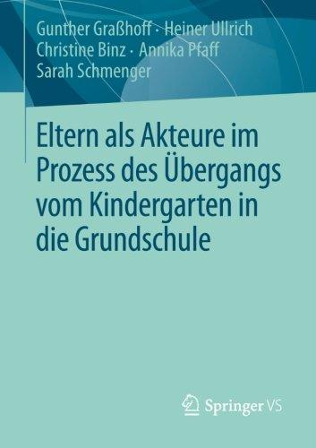 Eltern als Akteure im Prozess des bergangs vom Kindergarten in die Grundschule (German Edition)