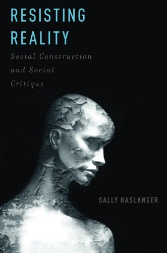 Resisting Reality: Social Construction and Social Critique