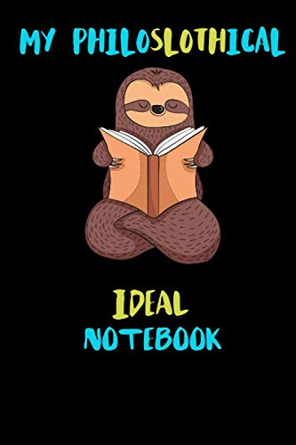 My Philoslothical Ideal Notebook: Blank Lined Notebook Journal Gift Idea For (Lazy) Sloth Spirit Animal Lovers