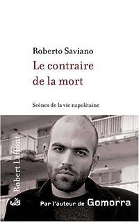 Le contraire de la mort ; suivi de La bague : scènes de la vie napolitaine, Saviano, Roberto