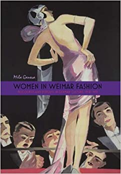 Women in Weimar Fashion: Discourses & Displays in German Culture, 1918-1933 (0) (Screen Cultures: German Film and the Visual)