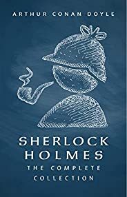 Sherlock Holmes: The Complete Collection (English Edition)