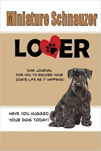 Miniature Schnauzer Lover Dog Journal: Create a Diary on Life With