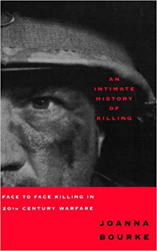 Book An Intimate History of Killing: Face to Face Killing in Twentieth Century Warfare