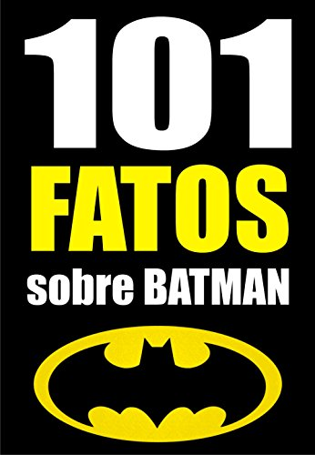 101 FATOS sobre Batman (Portuguese Edition)