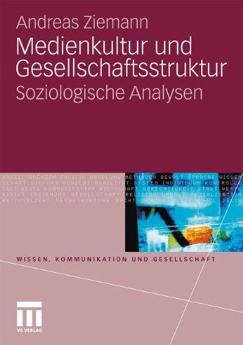 Medienkultur Und Gesellschaftsstruktur: Soziologische Analysen (Wissen, Kommunikation und Gesellschaft) (German Edition)