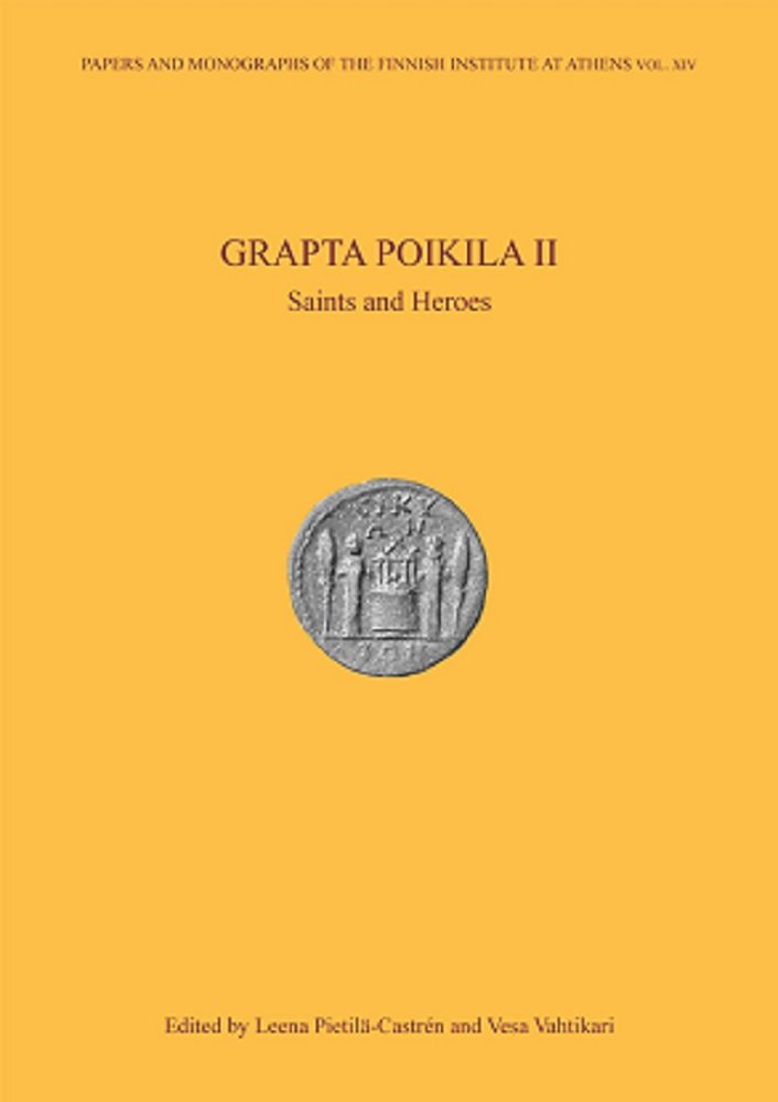 Grapta Poikila II: Saints and Heroes (Papers and Monographs of the Finnish Institute at Athens, Vol. XIV) pdf epub