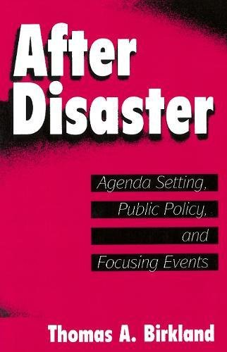 After Disaster: Agenda Setting, Public Policy, and Focusing Events (American Government and Public Policy)