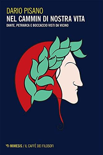 Nel cammin di nostra vita: Dante, Petrarca e Boccaccio visti da vicino (Italian Edition)
