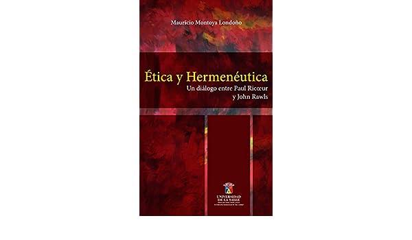 Amazon.com: Ética y hermenéutica: Un diálogo entre Paul Ricoeur y John Rawls (Spanish Edition) eBook: Mauricio Montoya Londoño: Kindle Store