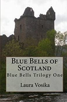 Blue Bells of Scotland: Book One of the Blue Bells Trilogy by [Vosika, Laura]