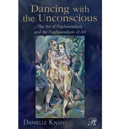 Download [(Dancing with the Unconscious: The Art of Psychoanalysis and the Psychoanalysis of Art )] [Author: Danielle Knafo] [Apr-2012] pdf epub