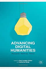 Advancing Digital Humanities: Research, Methods, Theories Paperback