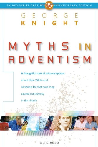 Read Online Myths in Adventism: An Interpretive Study of Ellen White, Education, and Related Issues (Adventist Classic) pdf