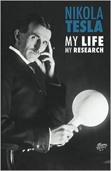 Nikola Tesla: My Life, My Research by Nikola Tesla (2014-06-30)