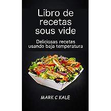 Libro de recetas sous vide: deliciosas recetas usando baja temperatura