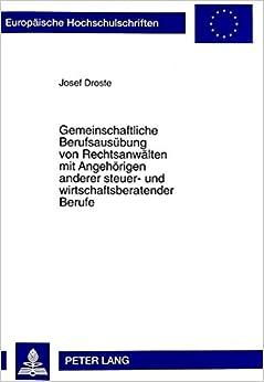 Gemeinschaftliche Berufsausuebung Von Rechtsanwaelten Mit Angehoerigen Anderer Steuer- Und Wirtschaftsberatender Berufe (Europaeische Hochschulschriften / European University Studie)