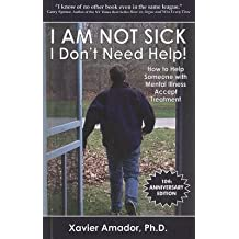 [(I Am Not Sick I Don't Need Help How to Help Someone with Mental Illness Accept Treatment)] [Author: Associate Professor of Psychology and Psychiatry Columbia University College of Physicians and Surgeons Director of Diagnosis and Evaluation Center fo] published on (January, 2012)