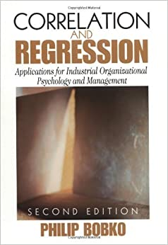 Correlation and Regression: Applications for Industrial Organizational Psychology and Management:2nd (Second) edition