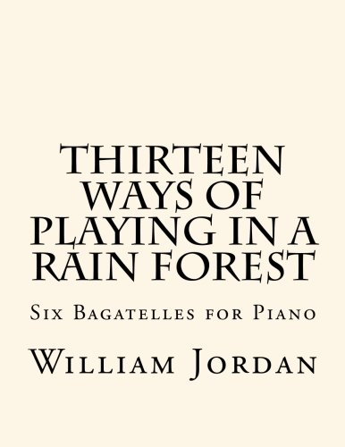 Thirteen Ways of Playing in a Rain Forest: Bagatelles for Piano (Playing In The Rain compare prices)