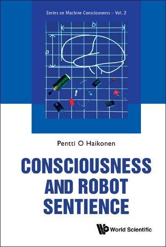 Consciousness and Robot Sentience (Series on Machine Consciousness)