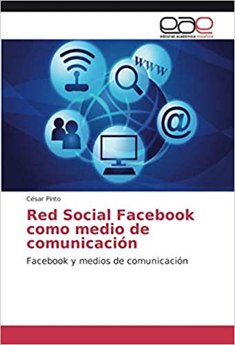 Red Social Facebook como medio de comunicación: Facebook y medios de comunicación: Amazon.es: César Pinto: Libros