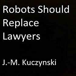 Robots Should Replace Lawyers