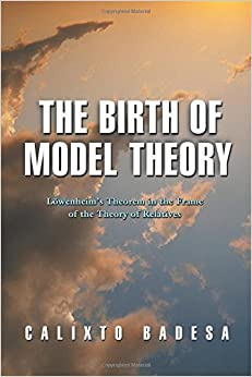 Book The Birth of Model Theory: Lowenheim's Theorem in the Frame of the Theory of Relatives