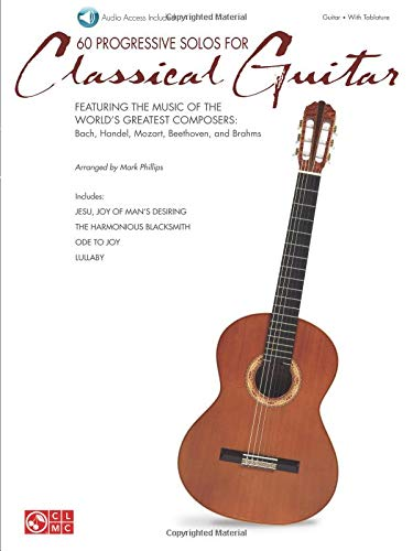 60 Progressive Solos for Classical Guitar: Featuring the Music of the World's Greatest Composers: Bach, Handel, Mozart, Beethoven & Brahms