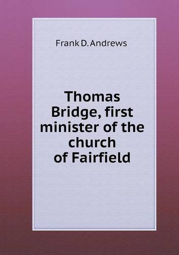 Read Online Thomas Bridge, first minister of the church of Fairfield ebook