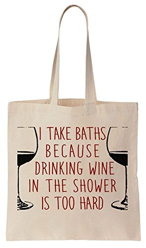 I Take Baths Because Drinking Wine In The Shower Is Too Hard Sacchetto di cotone tela di canapa