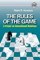 Rules of the Game: A Primer on International Relations (International Studies Intensives) by Mark R. Amstutz (2008-01-22)