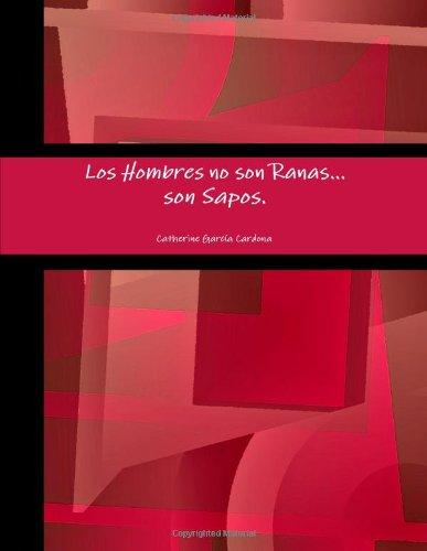 Los Hombres no son Ranas, son Sapos. (Spanish Edition) pdf epub
