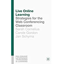Live Online Learning: Strategies for the Web Conferencing Classroom (Palgrave Teaching and Learning)