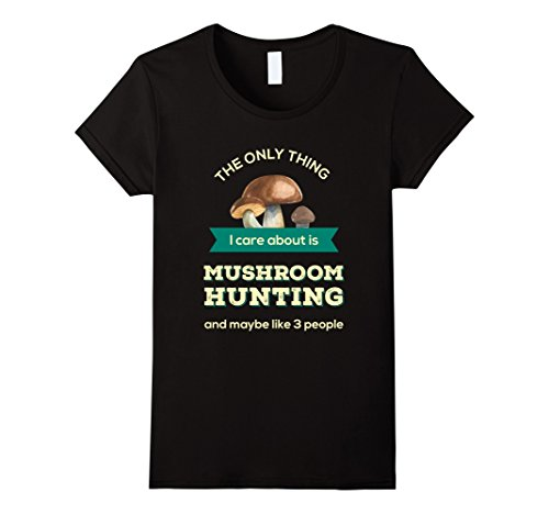Women's Mushroom Hunting T-shirt - The only thing I care ...