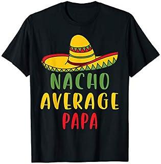 ⭐️⭐️⭐️ Nacho Average Papa Tshirt Mexican Dad Gifts Need Funny Tee Shirt Need Funny Short/Long Sleeve Shirt/Hoodie