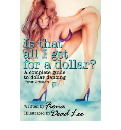Is That All I Get for a Dollar?: A Complete Guide to Dollar Dancing - First Edition (Paperback) - Common pdf