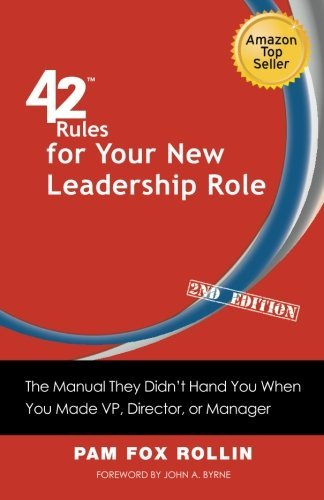 By Pam Fox Rollin - 42 Rules for Your New Leadership Role (2nd Edition): The Manual They Didn't Hand You When You Made VP, Director, or Manager (9.3.2012)