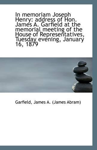 In memoriam Joseph Henry: address of Hon. James A. Garfield at the memorial meeting of the House of pdf epub