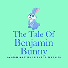The Tale of Benjamin Bunny Audiobook by Beatrix Potter Narrated by Peter Dyson