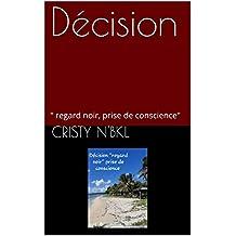 """Décision: """" regard noir, prise de conscience"""" (French Edition)"""