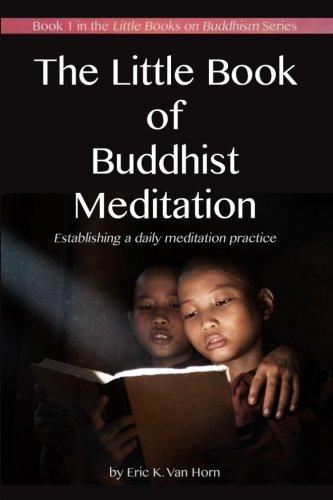 The Little Book of Buddhist Meditation: Establishing a daily meditation practice (The Little Books on Buddhism) (Volume 1)