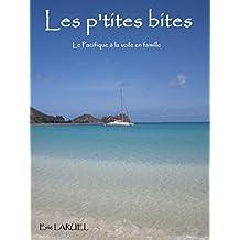 Les p'tites bites: Le Pacifique à la voile (La famille LARUEL en bateau t. 1) (French Edition)