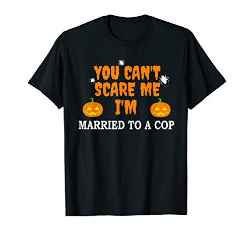 Can't Scare Me Married Cop Police Officer Scary Halloween T-Shirt -