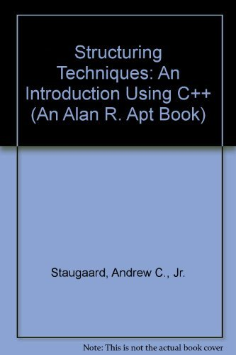 Structuring Techniques: An Introduction Using C++ (An Alan R. Apt Book) by Staugaard Andrew C. Jr. (1994-02-01) Paperback