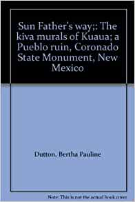 sun fathers way the kiva murals of kuaua a pueblo ruin